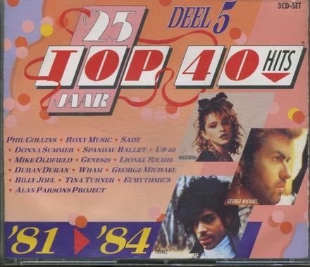 25 Jaar top 40 hits. Vol.5, 1981/84