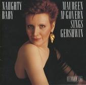 Naughty baby : Maureen MacGovern sings Gershwin