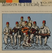 Masters of turkish music : Munir Nurettin, Cemil Bey, Safiye, Arap Mehmet and other great musical talents of the ea...