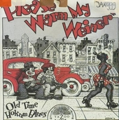 Please warm my weiner : old time Hokum blues