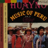 Huayno music of Peru. Vol. 2, The Discos Smith recordings 1960-1975