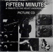 Fifteen Minutes : Tribute to The Velvet Underground