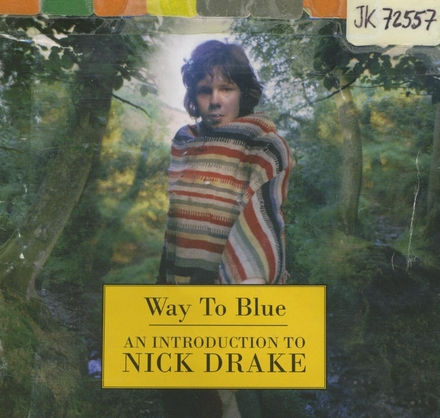 Way to blue : an introduction to Nick Drake