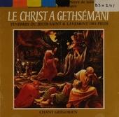 Le Christ a gethsémani : office des ténèbres & lavement des pieds
