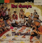 Bu dunya - this world : songs and melodies of the Uighurs. vol.2
