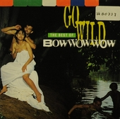 Go wild : the best of Bow Wow Wow