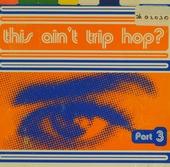 This ain't trip hop?. vol.3