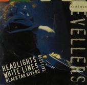 Best live : headlights, whitelines, black tar rivers