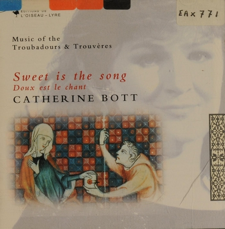 Sweet is the song : music of the troubadours and trouvères