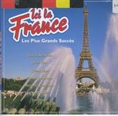 Ici la France : les plus grands succès