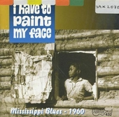 I have to paint my face : Mississippi blues 1960