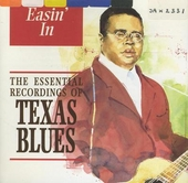 Easin' in : the essential recordings of Texas blues