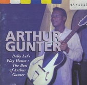 Baby let's play house : the best of Arthur Gunter