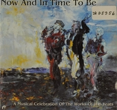 Now and in time to be : a musical celebration of the works of W.B. Yeats
