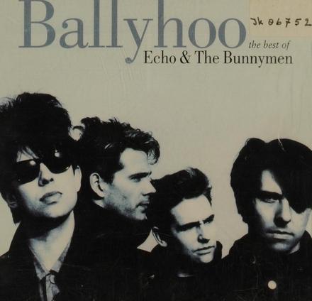 Ballyhoo : the best of Echo & The Bunnymen