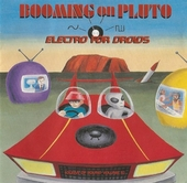 Booming on Pluto : Electro for droids