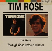 Tim Rose ; Through rose colored glasses