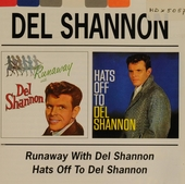 Runaway with Del Shannon ; Hats off to Del Shannon