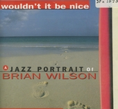 Wouldn't it be nice : a jazz portrait of Brian Wilson