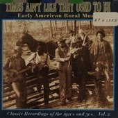 Times ain't like they used to be : early American rural music : classic recordings of the 1920s and 30s. Vol. 2