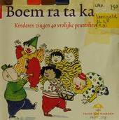 Boem ra ta ka ta : kinderen zingen 40 vrolijke peuterliedjes