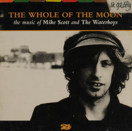 The whole of the moon : the music of Mike Scott and The Waterboys