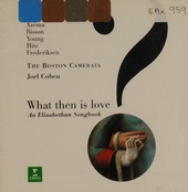 What then is love? : A Elizabethan songbook
