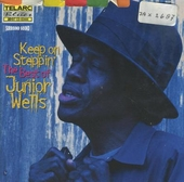 Keep on steppin' : the best of Junior Wells