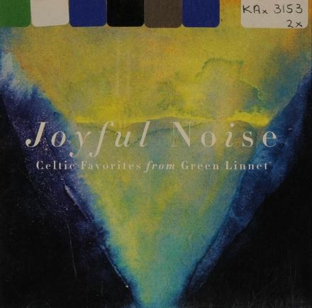Joyful noise : Celtic favorites from Green Linnet