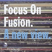 Focus on fusion : a new view