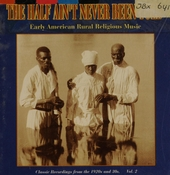 The half ain't never been told : early American rural religious music. vol.2