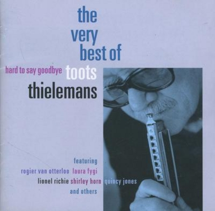 Hard to say goodbye : the very best of Toots Thielemans
