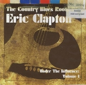 The country blues roots of Eric Clapton. vol.1 : Under the influence