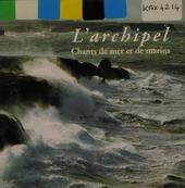 L'archipel : Chants de mer et de marins