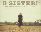 O sister! : the women's bluegrass collection