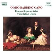 O mio babbino caro : Famous soprano arias from Italian operas
