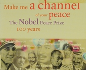 Make me a channel of your peace : the Nobel peace prize 100 years