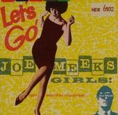 Let's go! ; Joe Meek's girls!