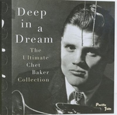 Deep in a dream : the ultimate Chet Baker collection