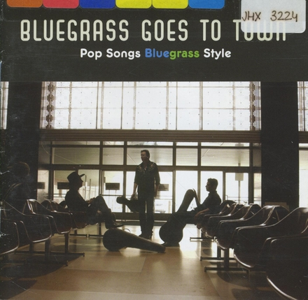Bluegrass goes to town : pop songs bluegrass style