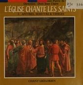 L'église chante les Saints : Apôtres, martyrs & vièrges