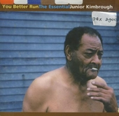 You better run : the essential Junior Kimbrough