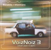 Voiznoiz 3 Urban jazz scapes. vol.3 : Urban jazz scapes