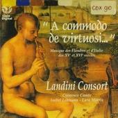 A commodo de virtuosi : Musiques des Flandres et d'Italie des XVe et XVIe siècles