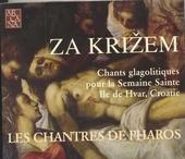 Za Krizem : chants glagolitiques pour la Semaine Sainte Ile de Hvar, Croatie