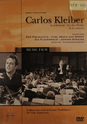 Great conductors : Carlos Kleiber in rehearsal & in concert