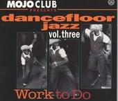 Mojo Club presents dancefloor jazz. vol.3 : Work to do