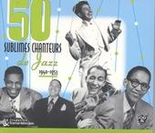 50 sublimes chanteurs de jazz : 1940-1953