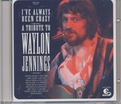 I've always been crazy : A tribute to Waylon Jennings