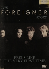 The Foreigner story : Feels like the very first time